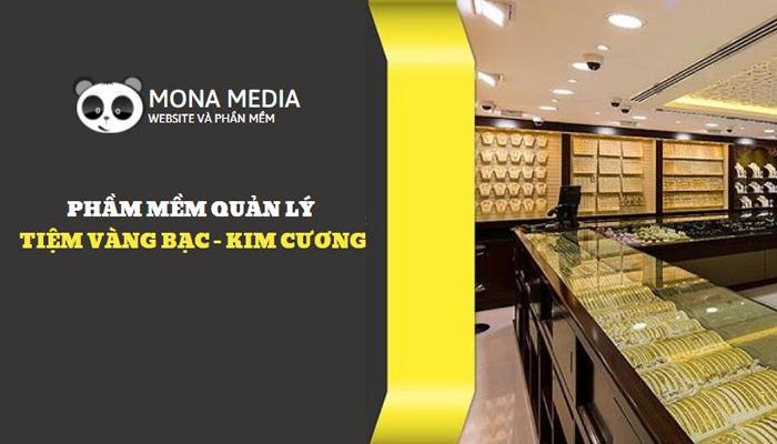 Phần mềm quản lý tiệm vàng bạc - đá quý của Mona Media
